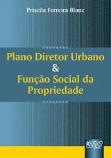 Capa do livro: Plano Diretor Urbano e Função Social da Propriedade, Priscila Ferreira Blanc