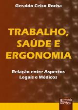 Capa do livro: Trabalho, Saúde e Ergonomia - Relação entre Aspectos Legais e Médicos, Geraldo Celso Rocha