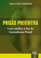 Capa do livro: Prisão Preventiva - Uma análise à luz do Garantismo Penal, Sidney Eloy Dalabrida