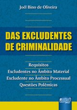 Capa do livro: Excludentes de Criminalidade, Das - Requisitos - Excludentes no Âmbito Material - Excludente no Âmbito Processual - Questões Polêmicas, Joél Bino de Oliveira