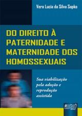 Capa do livro: Direito à Paternidade e Maternidade dos Homossexuais, Do - Sua Viabilização Pela Adoção e Reprodução Assistida, Vera Lucia da Silva Sapko