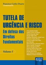 Capa do livro: Tutela de Urgência e Risco - Em Defesa dos Direitos Fundamentais - Volume I, Coordenador: Francisco Carlos Duarte