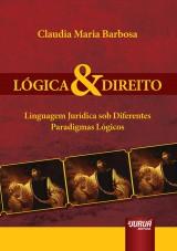 Capa do livro: Lógica & Direito - Linguagem Jurídica sob Diferentes Paradigmas Lógicos, Claudia Maria Barbosa