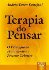 Capa do livro: Terapia do Pensar - O Princípio do Pensamento e o Processo Criativo, Andréa Deren Destefani