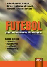 Capa do livro: Futebol - Aspectos Fisiológicos e Metodológicos, Victor N. Seluianov, Serguei K. Sarsania e Konstantin S. Sarsania