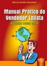 Capa do livro: Manual Prático do Vendedor e Lojista - A Venda Como Ela É, Marco Aurélio Gonçalves