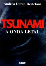 Capa do livro: Tsunami - A Onda Letal, Andréa Deren Destefani