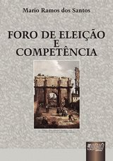 Capa do livro: Foro de Eleição e Competência, Mario Ramos dos Santos