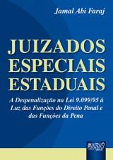 Capa do livro: Juizados Especiais Estaduais - A Despenalização na Lei 9.099/95 à Luz das Funções do Direito Penal e das Funções da Pena, Jamal Abi Faraj