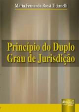 Capa do livro: Princípio do Duplo Grau de Jurisdição, Maria Fernanda Rossi Ticianelli