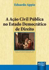Capa do livro: Ação Civil Pública no Estado Democrático de Direito, A, Eduardo Appio