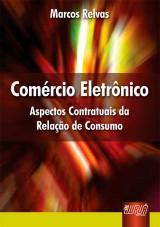 Capa do livro: Comércio Eletrônico - Aspectos Contratuais da Relação de Consumo, Marcos Relvas