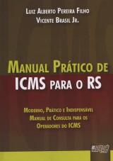 Capa do livro: Manual Pr�tico de ICMS para o RS - Moderno, Pr�tico e Indispens�vel - Manual de Consulta para os Operadores do ICMS, Luiz Alberto Pereira Filho e Vicente Brasil Jr.