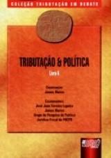 Capa do livro: Tributação & Política - Livro 6 - Coleção Tributação em Debate, Coordenador James Marins