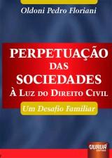 Capa do livro: Perpetuação das Sociedades - À Luz do Direito Civil - Um Desafio Familiar, Oldoni Pedro Floriani