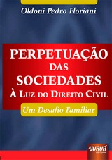 Capa do livro: Perpetuação das Sociedades - À Luz do Direito Civil, Oldoni Pedro Floriani