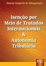 Capa do livro: Isenção por Meio de Tratados Internacionais & Autonomia Tributária, Simone Gasperin de Albuquerque