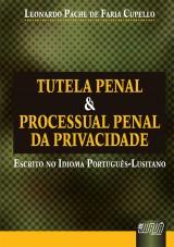 Capa do livro: Tutela Penal & Processual Penal da Privacidade - Escrito no Idioma Portugu�s Lusitano, Leonardo Pache de Faria Cupello