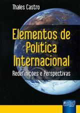Capa do livro: Elementos de Política Internacional - Redefinições e Perspectivas, Thales Castro