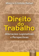 Capa do livro: Direito do Trabalho - Alterações Legislativas e Perspectivas, Márcia Cristina Rafael