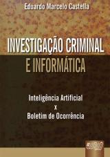 Capa do livro: Investigação Criminal e Informática - Inteligência Artificial X Boletim de Ocorrência, Eduardo Marcelo Castella