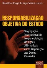 Capa do livro: Responsabiliza��o Objetiva do Estado - Segrega��o Institucional do Negro e Ado��o de A��es Afirmativas como Repara��o aos Danos Causados, Ronaldo Jorge Araujo Vieira Junior
