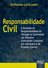 Capa do livro: Responsabilidade Civil - A Exclus�o da Responsabilidade do C�njuge ou Convivente nas Rela��es Conjuntas, Guilherme Loria Leoni