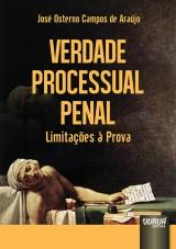 Capa do livro: Verdade Processual Penal - Limitações à Prova, José Osterno Campos de Araújo