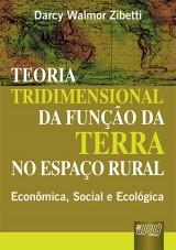 Capa do livro: Teoria Tridimensional da Função da Terra no Espaço Rural, Darcy Walmor Zibetti