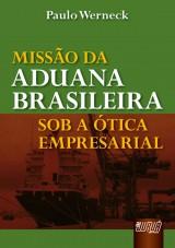 Capa do livro: Missão da Aduana Brasileira sob a Ótica Empresarial, Paulo Werneck