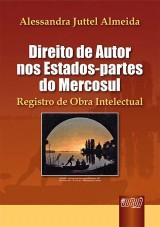 Capa do livro: Direito de Autor nos Estados-partes do Mercosul - Registro de Obra Intelectual, Alessandra Juttel Almeida