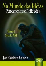 Capa do livro: No Mundo das Idéias - Pensamentos e Reflexões - Tomo I - Século XXI, José Wanderlei Resende