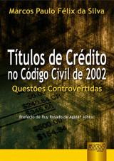 Capa do livro: Títulos de Crédito no Código Civil de 2002, Marcos Paulo Félix da Silva
