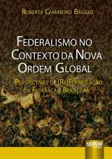 Capa do livro: Federalismo no Contexto da Nova Ordem Global - Perspectivas de (Re)Formulação da Federação Brasileira, Roberta Camineiro Baggio