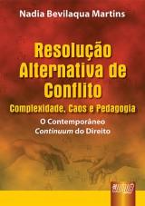 Capa do livro: Resolução Alternativa de Conflito: Complexidade, Caos e Pedagogia - O Contemporâneo Continuum do Direito, Nadia Bevilaqua Martins