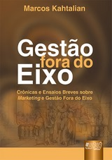 Capa do livro: Gest�o Fora do Eixo - Cr�nicas e Ensaios Breves sobre Marketing e Gest�o Fora do Eixo, Marcos Kathalian