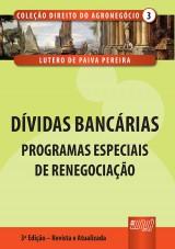 Capa do livro: Dívidas Bancárias – Programas Especiais de Renegociação - Coleção Direito do Agronegócio - Volume III, Lutero de Paiva Pereira