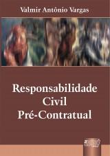 Capa do livro: Responsabilidade Civil Pr�-Contratual, Valmir Ant�nio Vargas