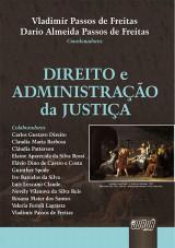 Capa do livro: Direito e Administração da Justiça, Coordenadores: Vladimir Passos de Freitas e Dario Almeida Passos de Freitas