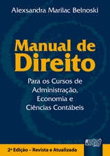 Capa do livro: Manual de Direito para os Cursos de Administração, Economia e Ciências Contábeis, Alexsandra Marilac Belnoski