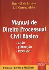 Capa do livro: Manual de Direito Processual Civil B�sico - � A��o � Jurisdi��o � Processo, 2� Edi��o - Revista e Atualizada, Henry Chalu Barbosa, J.E. Carreira Alvim