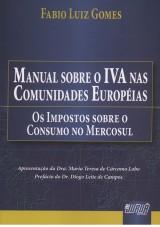 Capa do livro: Manual sobre o IVA nas Comunidades Européias - Os Impostos sobre o Consumo no Mercosul, Fabio Luiz Gomes