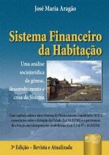 Capa do livro: Sistema Financeiro da Habitação - Uma Análise Sociojurídica da Gênese, Desenvolvimento e Crise do Sistema - 3ª Edição - Revista e Atualizada, José Maria Aragão