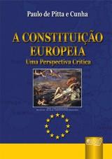 Capa do livro: Constitui��o Europ�ia, A - Uma Perspectiva Cr�tica, Paulo de Pitta e Cunha