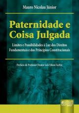 Capa do livro: Paternidade e Coisa Julgada - Limites e Possibilidades � Luz dos Direitos Fundamentais e dos Princ�pios Constitucionais, Mauro Nicolau J�nior