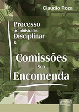 Capa do livro: Processo Administrativo Disciplinar & Comissões sob Encomenda, Claudio Rozza
