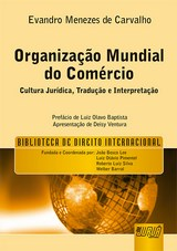 Capa do livro: Organização Mundial do Comércio - Cultura Jurídica, Tradução e Interpretação - Biblioteca de Direito Internacional, Evandro Menezes de Carvalho