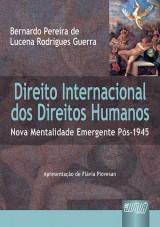 Capa do livro: Direito Internacional dos Direitos Humanos - Nova Mentalidade Emergente Pós-1945, Bernardo Pereira de Lucena Rodrigues Guerra