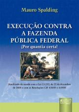 Capa do livro: Execução contra a Fazenda Pública Federal (Por Quantia Certa) - Atualizado de acordo com a Lei 11.232, de 22/12/2005 e com as Resoluções CJF 438/05 e 439/05, Mauro Spalding