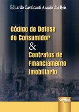 Capa do livro: Código de Defesa do Consumidor & Contratos de Financiamento Imobiliário, Eduardo Cavalcanti Araújo dos Reis
